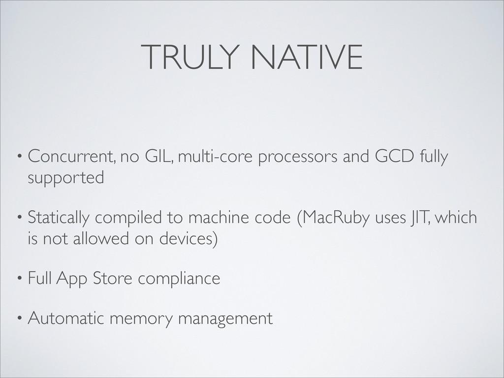 TRULY NATIVE • Concurrent, no GIL, multi-core p...