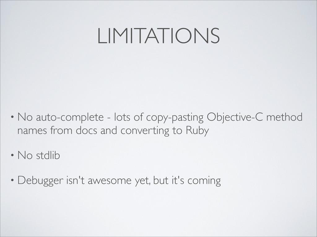 LIMITATIONS • No auto-complete - lots of copy-p...