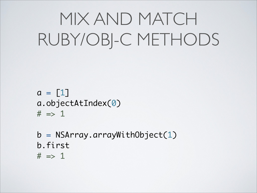 MIX AND MATCH RUBY/OBJ-C METHODS a = [1] a.obje...