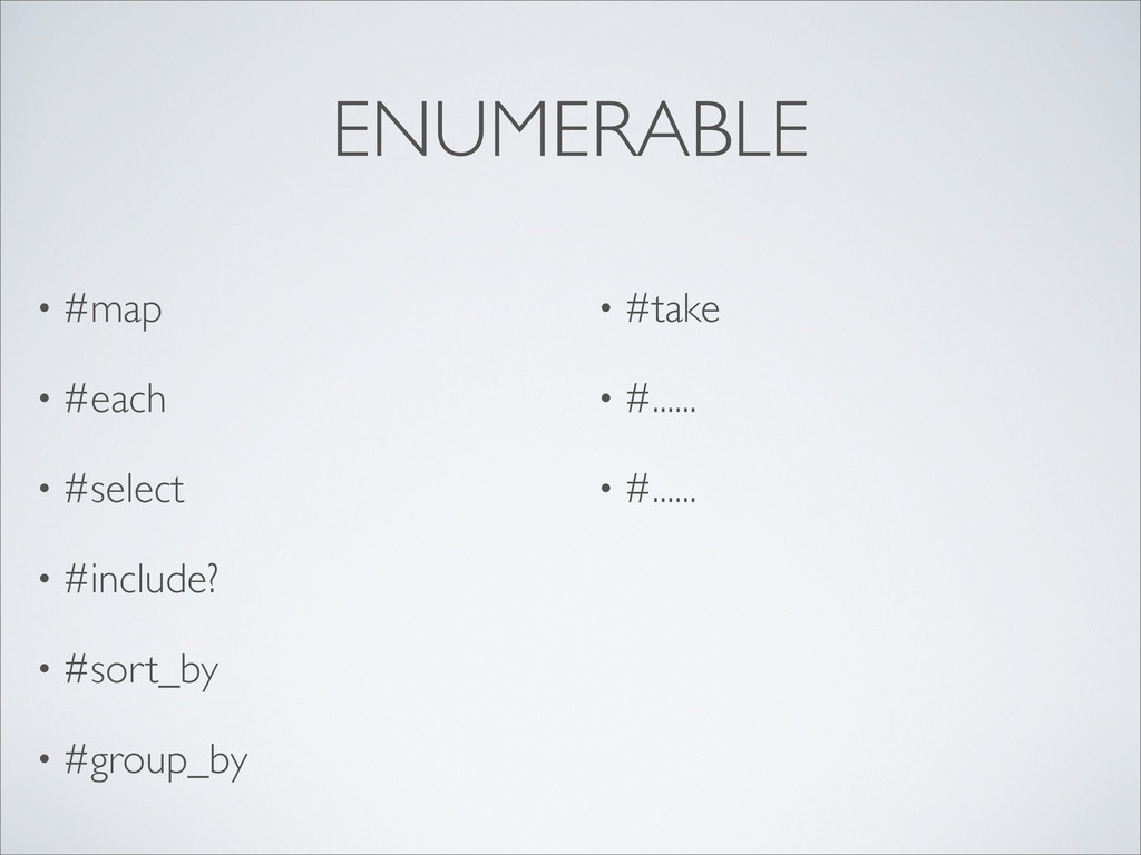 ENUMERABLE • #map • #each • #select • #include?...