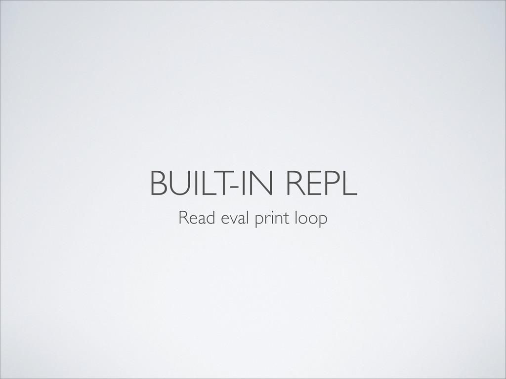BUILT-IN REPL Read eval print loop