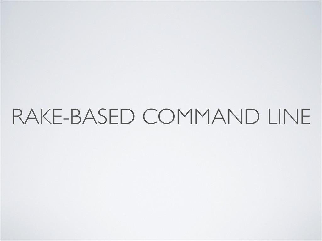 RAKE-BASED COMMAND LINE