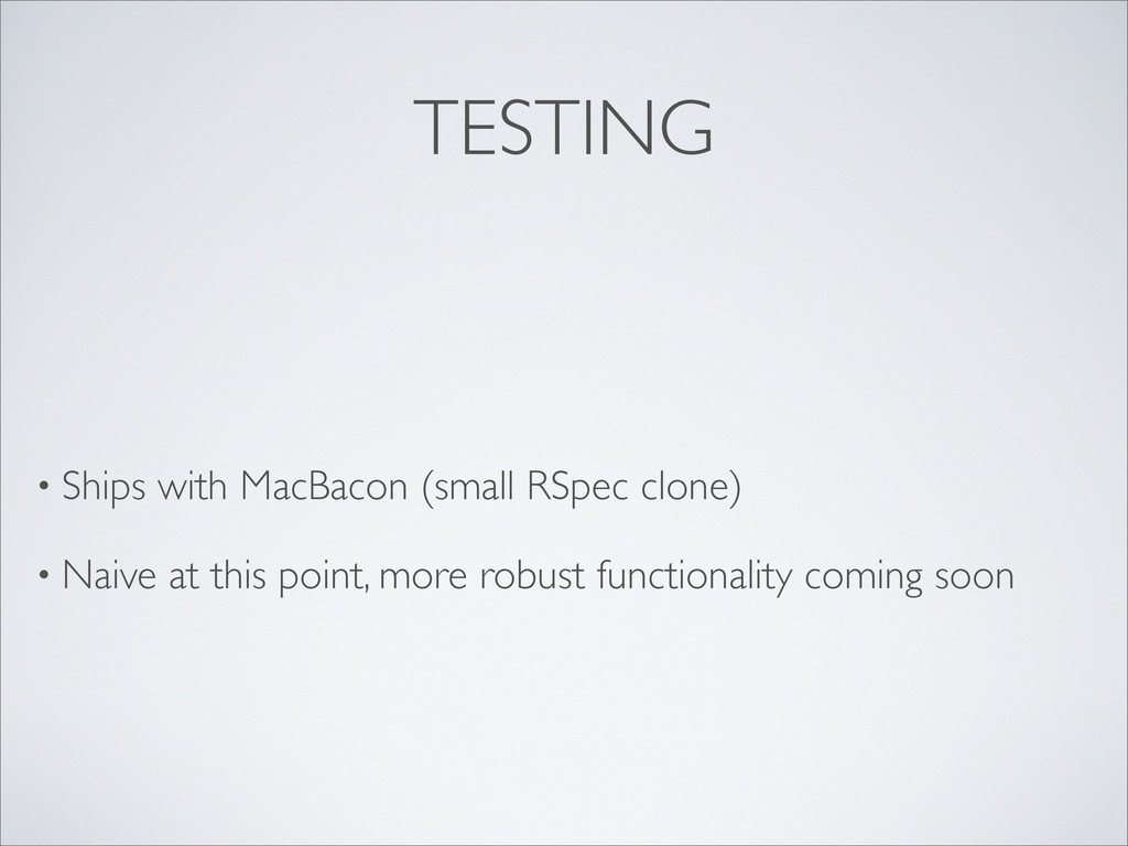 TESTING • Ships with MacBacon (small RSpec clon...