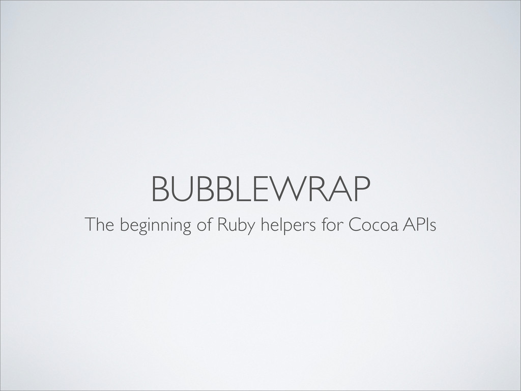 BUBBLEWRAP The beginning of Ruby helpers for Co...