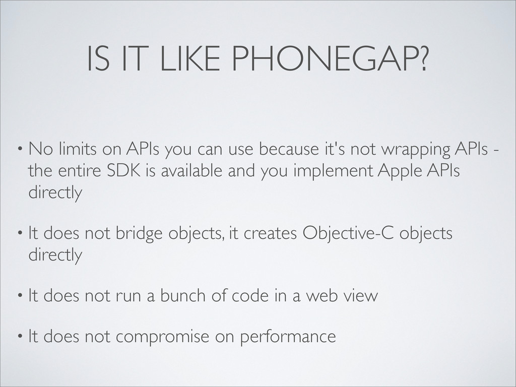 IS IT LIKE PHONEGAP? • No limits on APIs you ca...