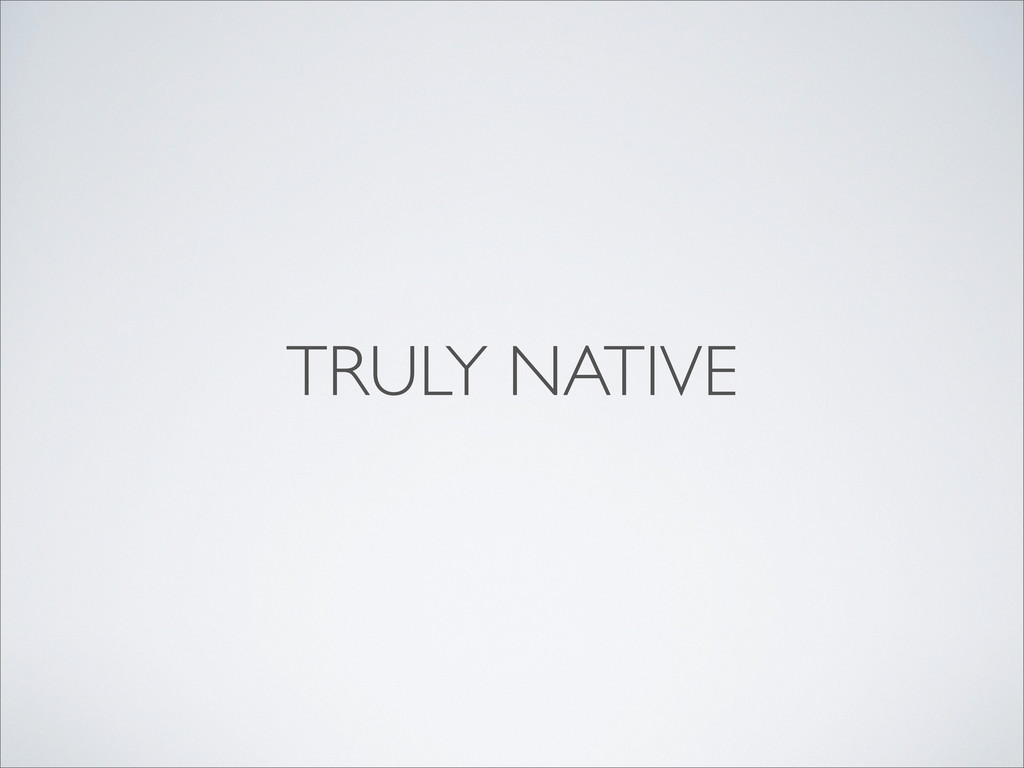 TRULY NATIVE