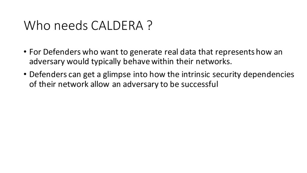 Who needs CALDERA ? • For Defenders who want to...