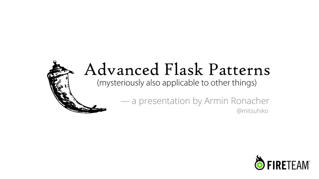 Advanced Flask Patterns (mysteriously also appl...