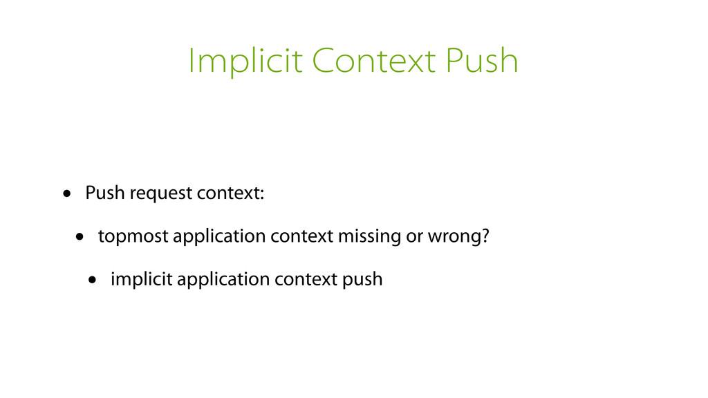 Implicit Context Push • Push request context: •...