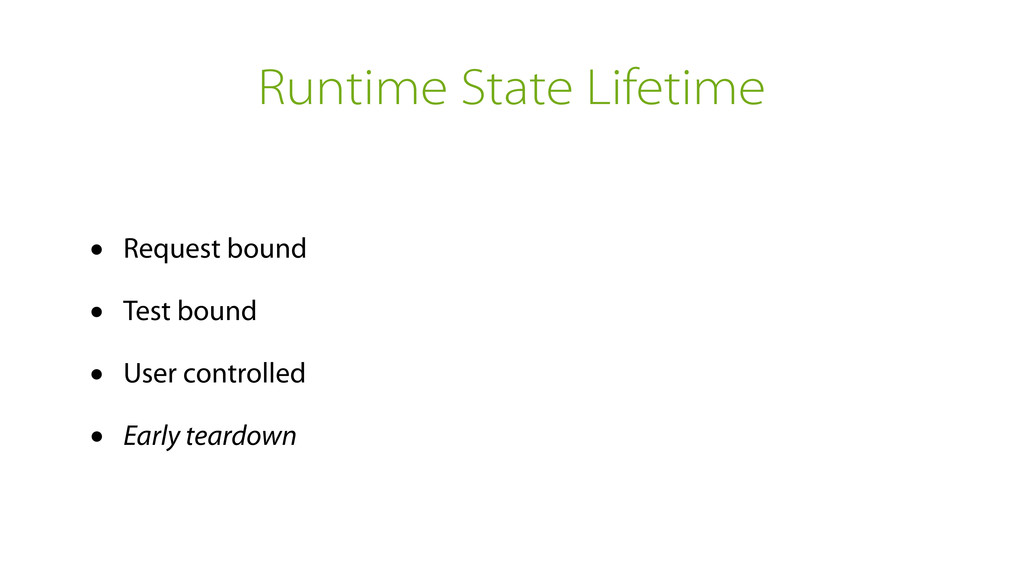 Runtime State Lifetime • Request bound • Test b...