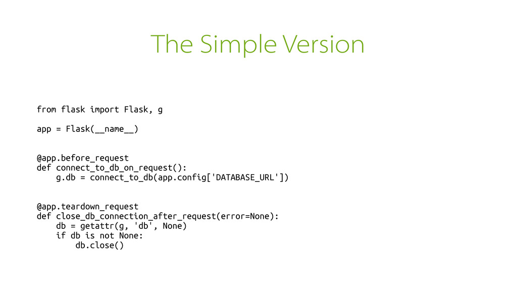 The Simple Version from flask import Flask, g a...