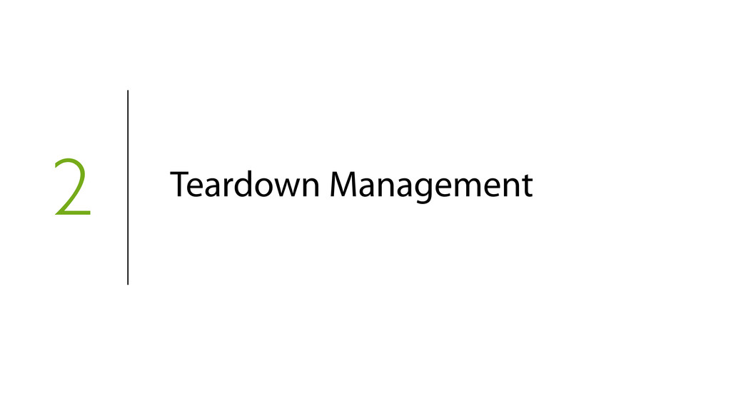2 Teardown Management