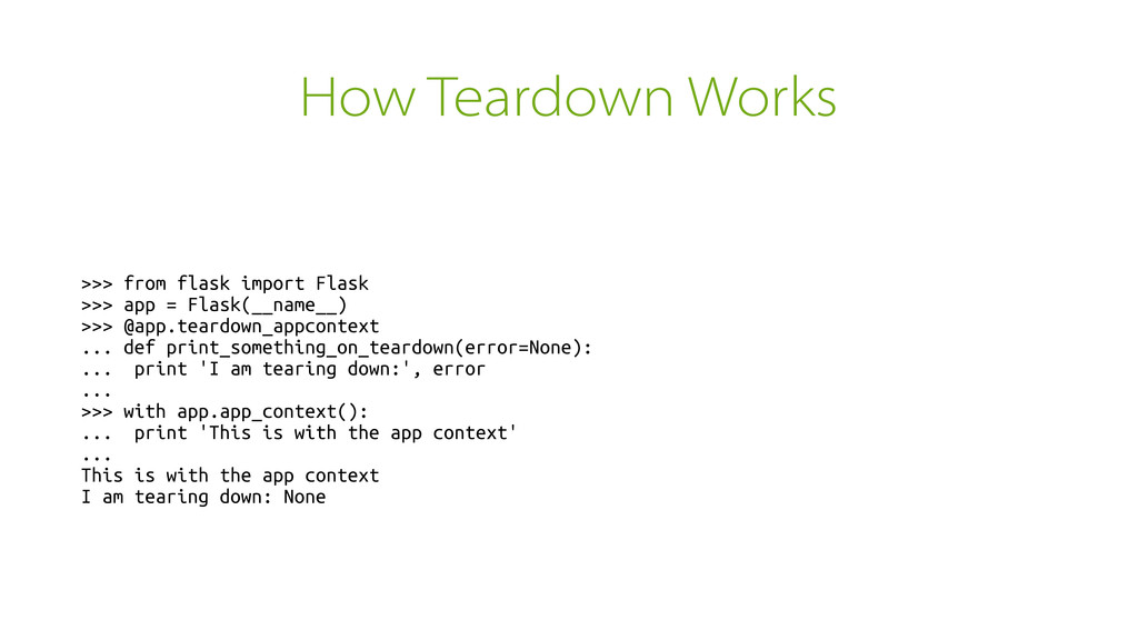 How Teardown Works >>> from flask import Flask ...