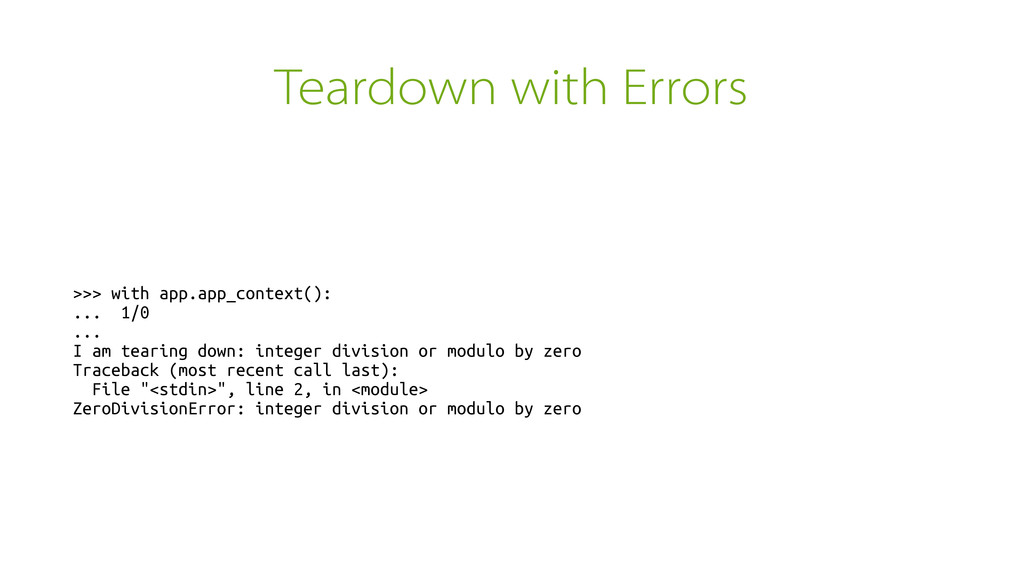 Teardown with Errors >>> with app.app_context()...
