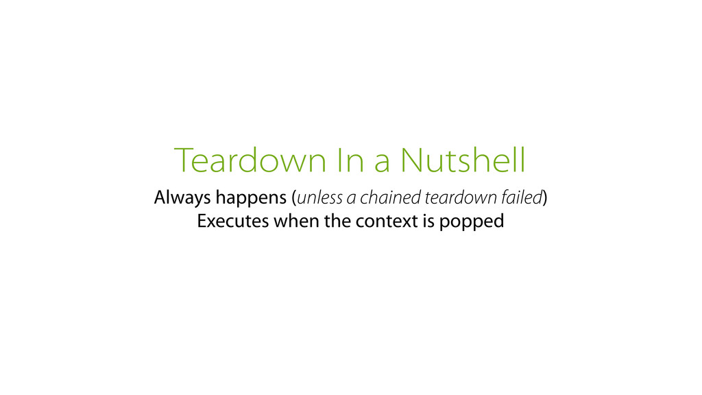 Teardown In a Nutshell Always happens (unless a...
