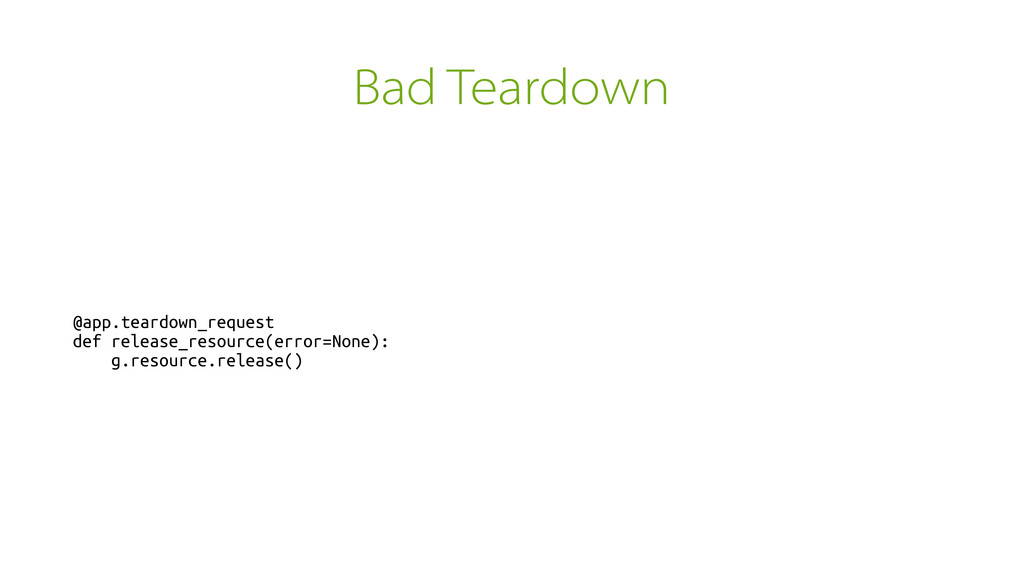 Bad Teardown @app.teardown_request def release_...