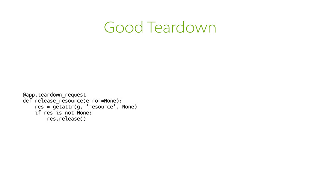 Good Teardown @app.teardown_request def release...