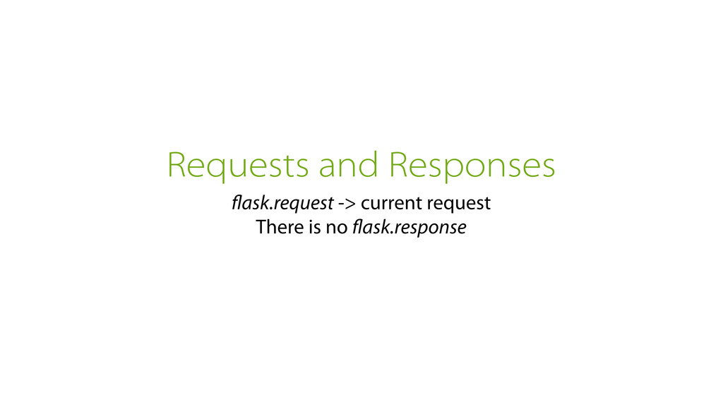 Requests and Responses flask.request -> current ...
