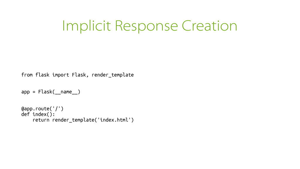 Implicit Response Creation from flask import Fl...