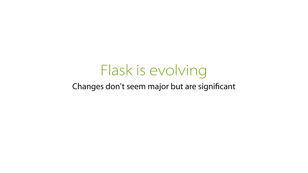 Flask is evolving Changes don't seem major but ...