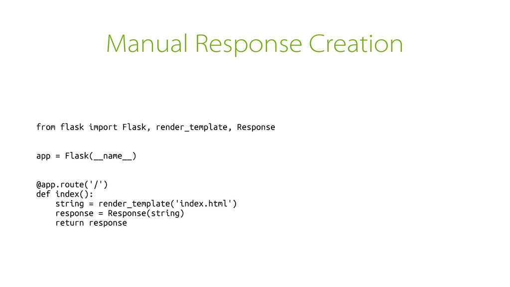 Manual Response Creation from flask import Flas...
