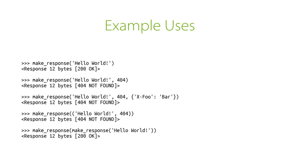 Example Uses >>> make_response('Hello World!') ...