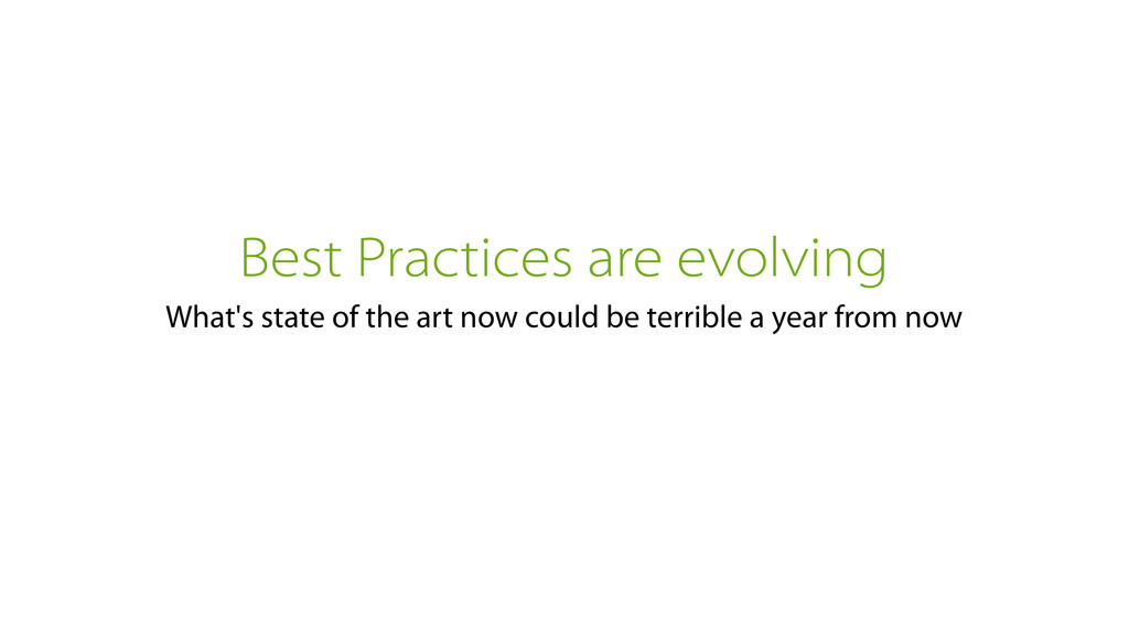 Best Practices are evolving What's state of the...