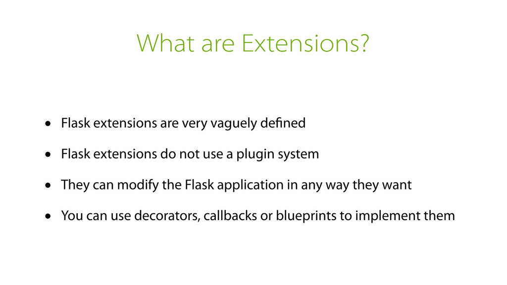 What are Extensions? • Flask extensions are ver...