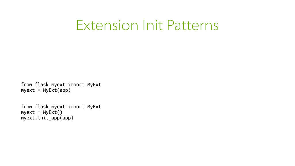 Extension Init Patterns from flask_myext import...