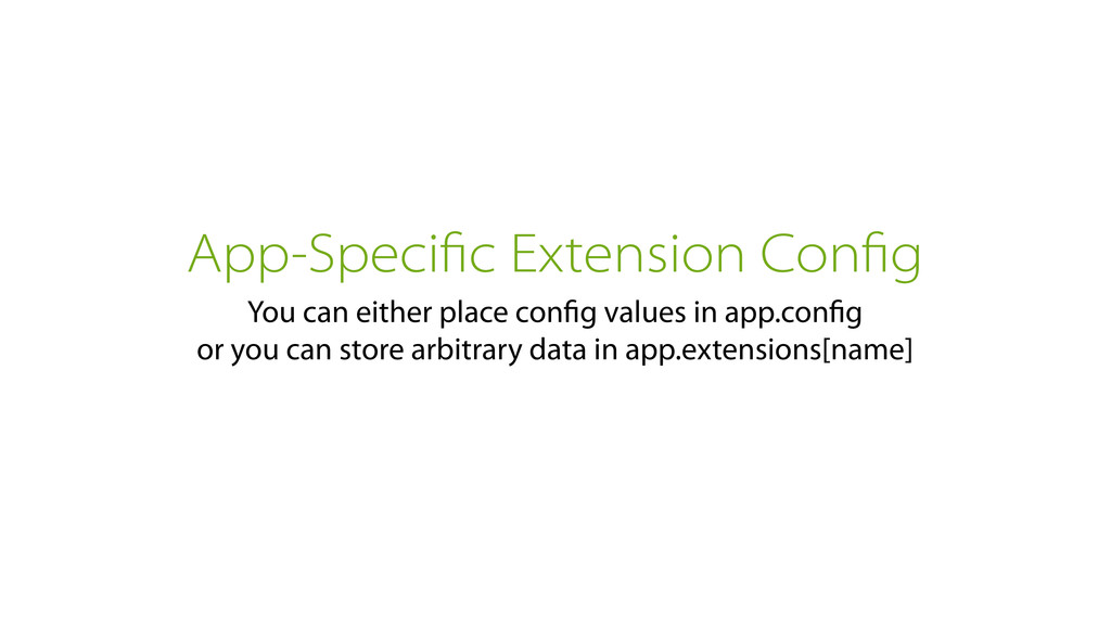 App-Specific Extension Config You can either plac...