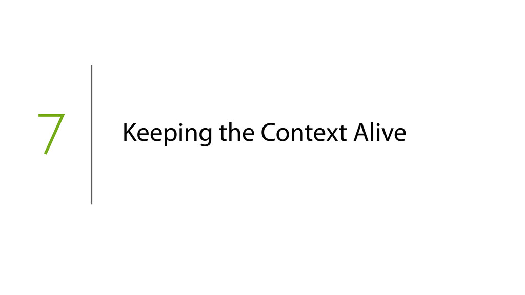 7 Keeping the Context Alive