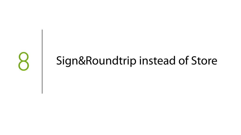 8 Sign&Roundtrip instead of Store