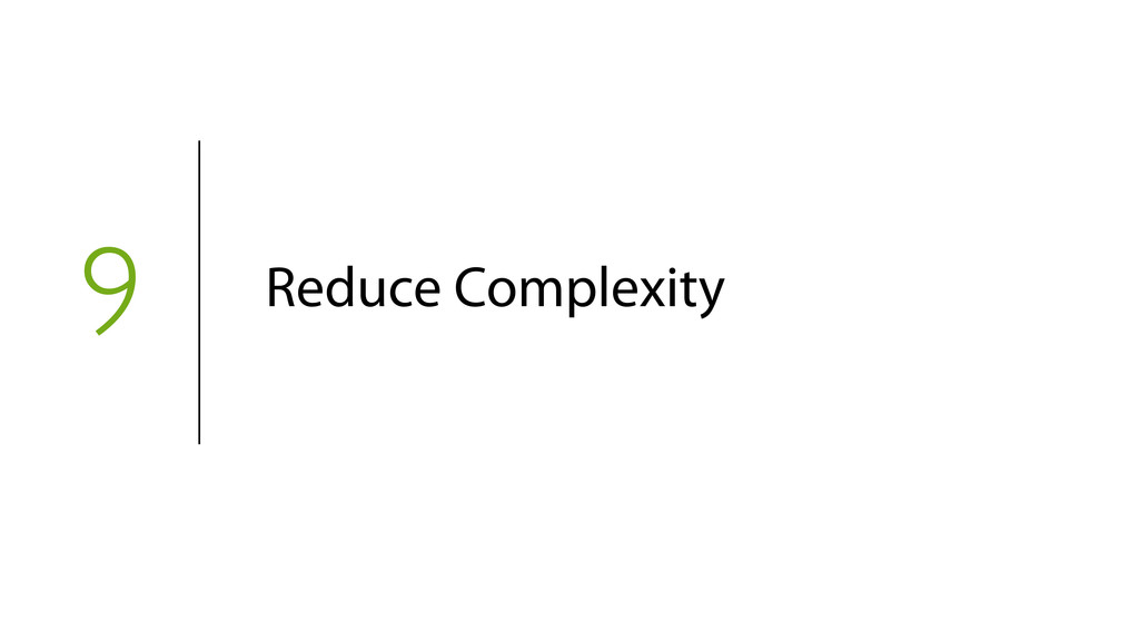 9 Reduce Complexity