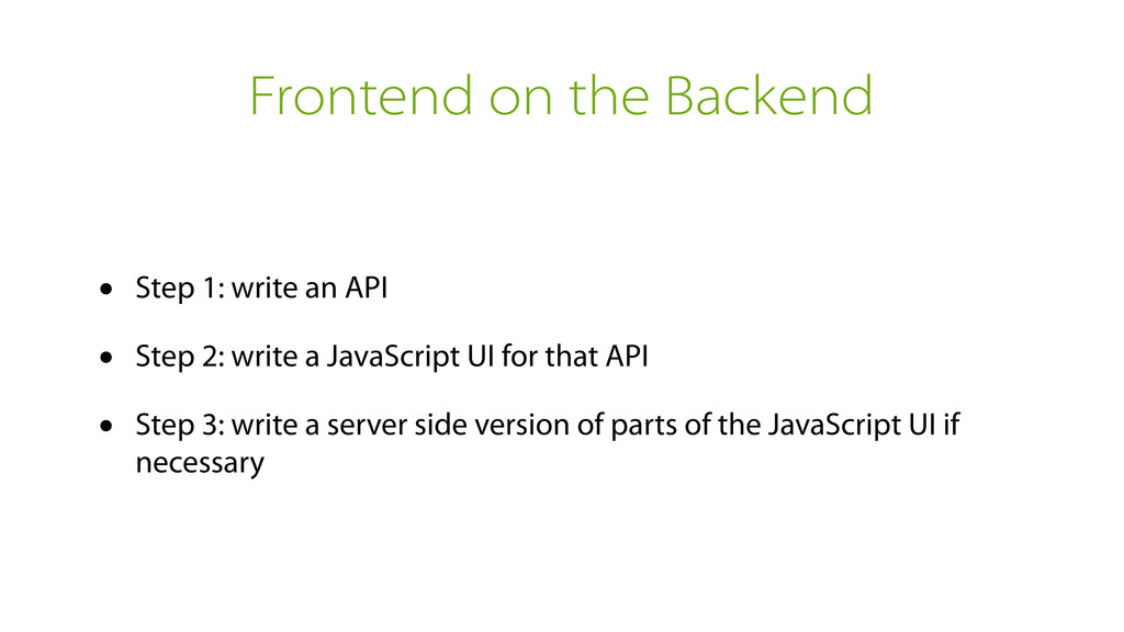 Frontend on the Backend • Step 1: write an API ...