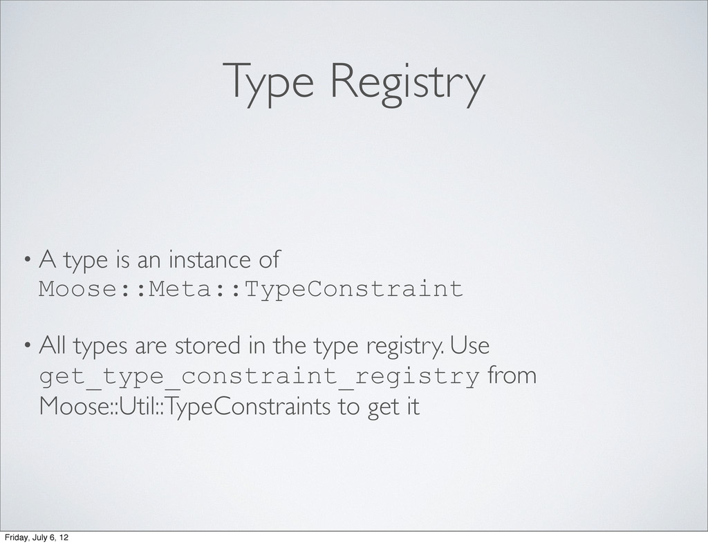 Type Registry • A type is an instance of Moose:...