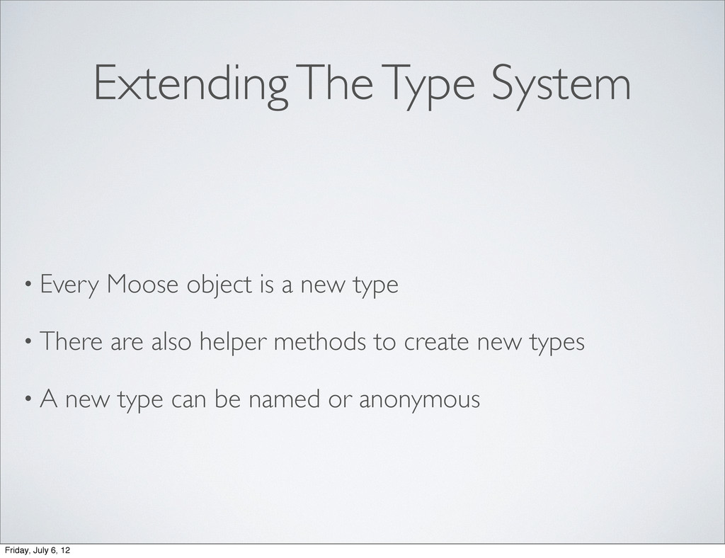 Extending The Type System • Every Moose object ...