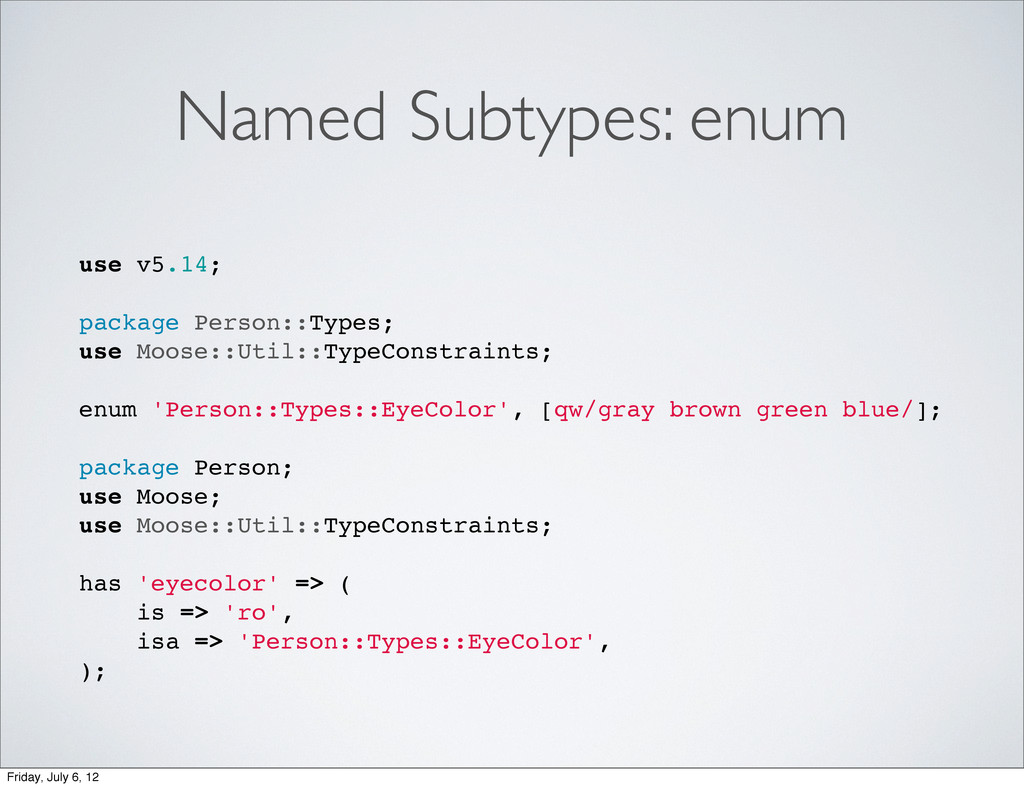 Named Subtypes: enum use v5.14; package Person:...