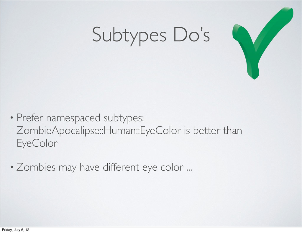Subtypes Do's • Prefer namespaced subtypes: Zom...