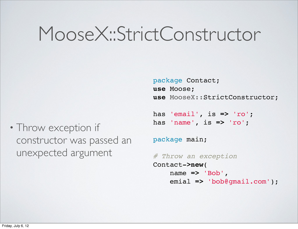 MooseX::StrictConstructor • Throw exception if ...