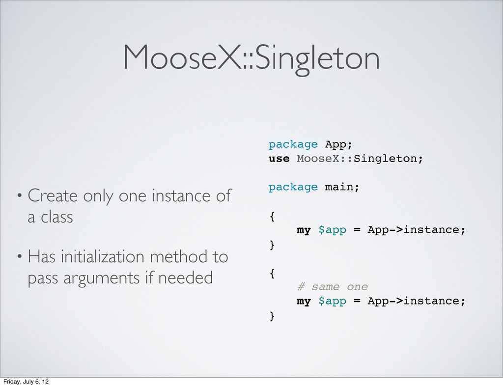 MooseX::Singleton • Create only one instance of...