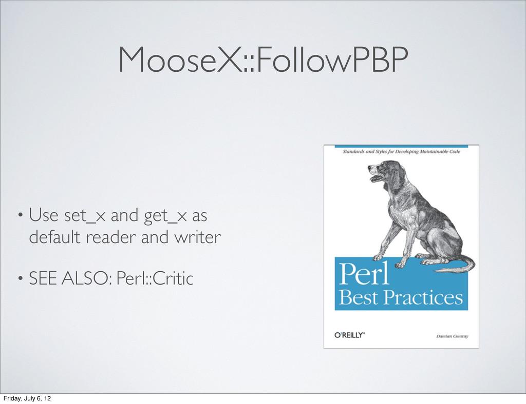MooseX::FollowPBP • Use set_x and get_x as defa...