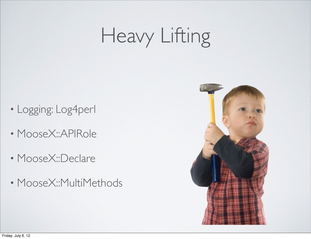 Heavy Lifting • Logging: Log4perl • MooseX::API...