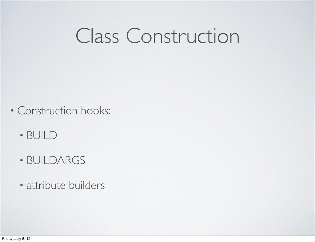 Class Construction • Construction hooks: • BUIL...