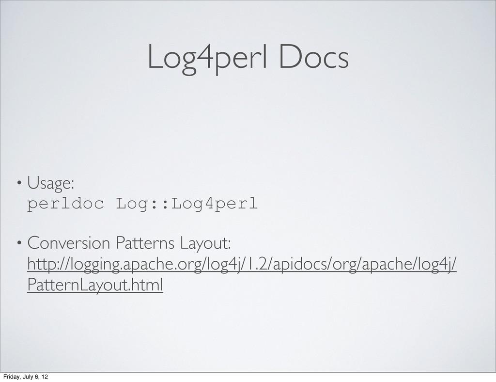 Log4perl Docs • Usage: perldoc Log::Log4perl • ...