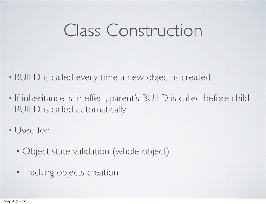 Class Construction • BUILD is called every time...