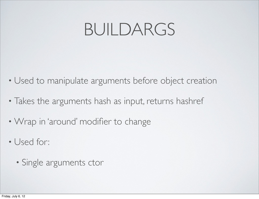 BUILDARGS • Used to manipulate arguments before...