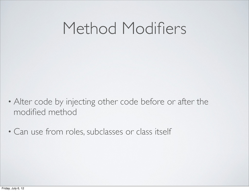 Method Modifiers • Alter code by injecting other...