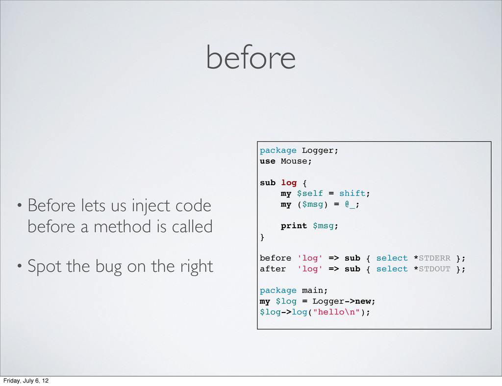 before • Before lets us inject code before a me...