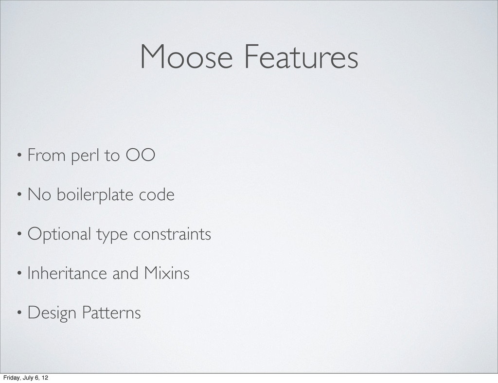 Moose Features • From perl to OO • No boilerpla...