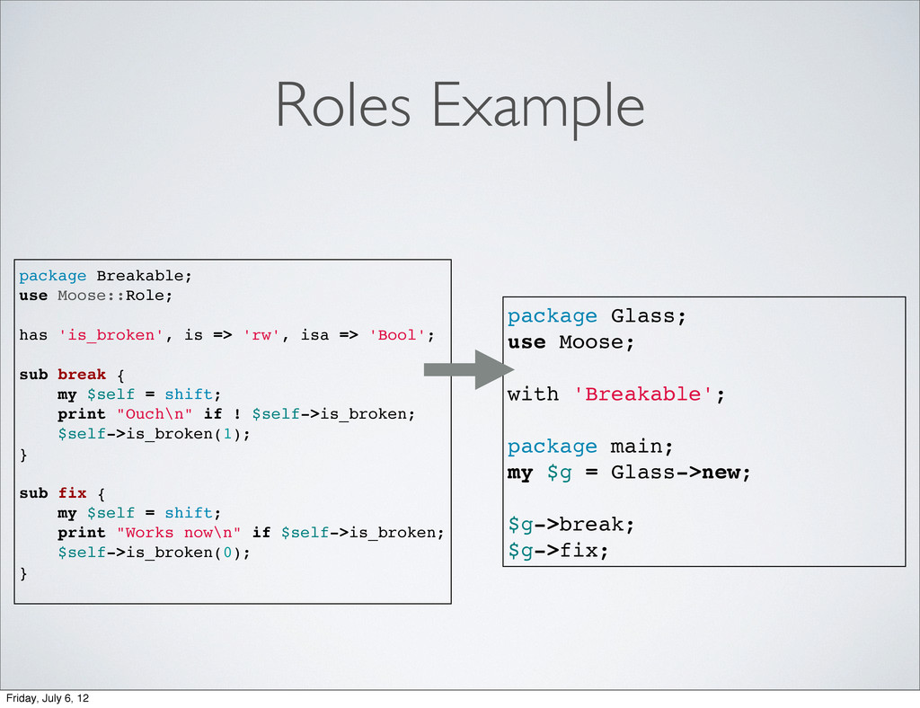 Roles Example package Glass; use Moose; with 'B...